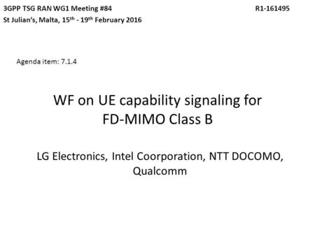 WF on UE capability signaling for FD-MIMO Class B LG Electronics, Intel Coorporation, NTT DOCOMO, Qualcomm 3GPP TSG RAN WG1 Meeting #84 R1-161495 St Julian's,