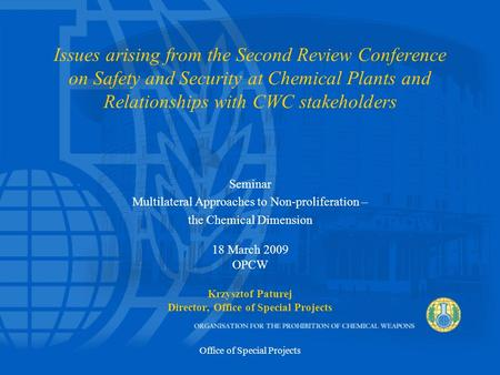 Office of Special Projects Issues arising from the Second Review Conference on Safety and Security at Chemical Plants and Relationships with CWC stakeholders.