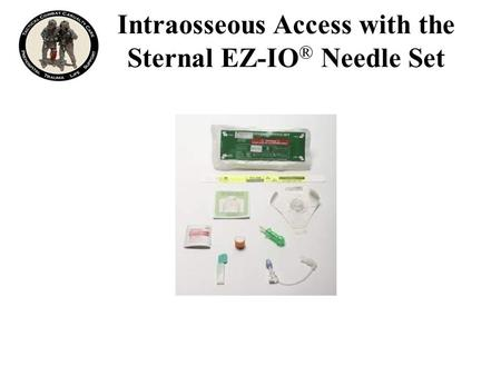 Intraosseous Access with the Sternal EZ-IO ® Needle Set.
