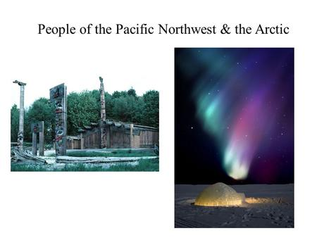 People of the Pacific Northwest & the Arctic. THE NORTHWEST.