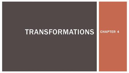 CHAPTER 4 TRANSFORMATIONS  What you will learn:  Perform translations  Perform compositions  Solve real-life problems involving compositions 4.1.