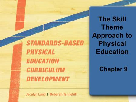 The Skill Theme Approach to Physical Education Chapter 9.