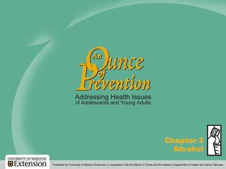 An Ounce of Prevention  2000, 2005, 2011 The Curators of the University of Missouri Chapter 3 Alcohol.