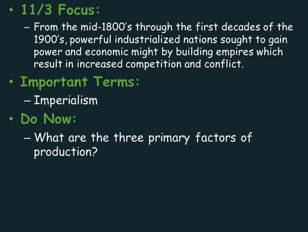 Industrial Revolution Factors of Production – Land Natural Resources – Labor workers – Capital Money.