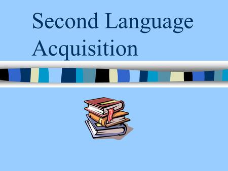 Second Language Acquisition L2 learned or acquired? Language learning (behavioral psychology) –Explicit knowledge –Learners know grammar terms; metalanguage.