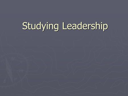Studying Leadership. Trait Theory of Leadership ► Great Leaders are born, not made ► A Summary of the personality traits of leaders vs. non- leaders 