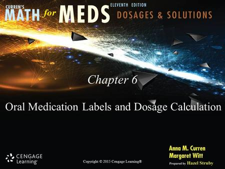 Copyright © 2015 Cengage Learning® Chapter 6 Oral Medication Labels and Dosage Calculation.
