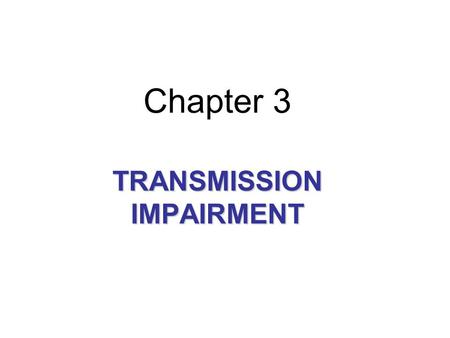 Chapter 3 TRANSMISSION IMPAIRMENT. 3-4 TRANSMISSION IMPAIRMENT Signals travel through transmission media, which are not perfect. The imperfection causes.