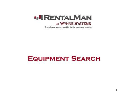 1 Equipment Search. 2 Equipment Inquiry There are multiple ways to search the equipment rental file. Searches can be done on: Serialized Equipment And/Or.