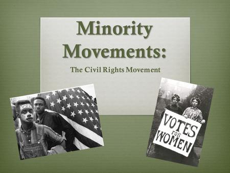 Minority Movements: The Civil Rights Movement. Civil War: Results  13 th Amendment: 1865 – President Andrew Johnson  Abolished Slavery  14 th Amendment.
