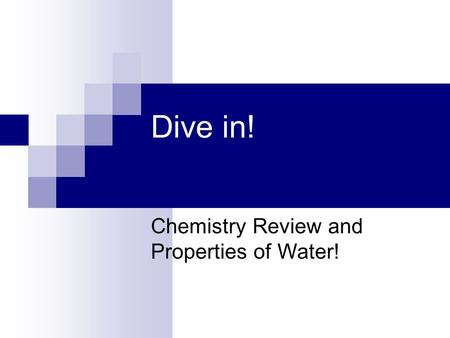Dive in! Chemistry Review and Properties of Water!