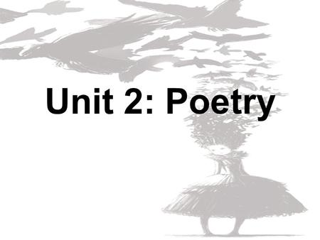 Unit 2: Poetry. Before we begin… Most of you are groaning in your seats, and thinking inappropriate words about this poetry unit. – So go ahead… give.