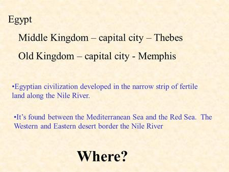 Egypt Middle Kingdom – capital city – Thebes Old Kingdom – capital city - Memphis Egyptian civilization developed in the narrow strip of fertile land along.