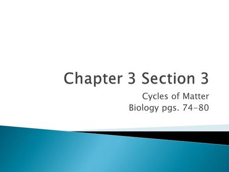 Cycles of Matter Biology pgs. 74-80.  __________________ how matter cycles among the living and nonliving parts of an ecosystem.  ___________________.