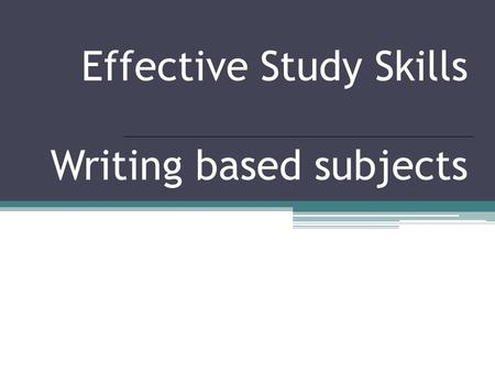 Effective Study Skills Writing based subjects. What's new? S1-3S4-6.