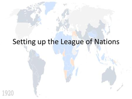 Setting up the League of Nations. Organization The Treaty of Versailles and the other peace treaties included the creation of the League of Nations. The.