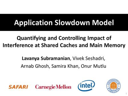Quantifying and Controlling Impact of Interference at Shared Caches and Main Memory Lavanya Subramanian, Vivek Seshadri, Arnab Ghosh, Samira Khan, Onur.
