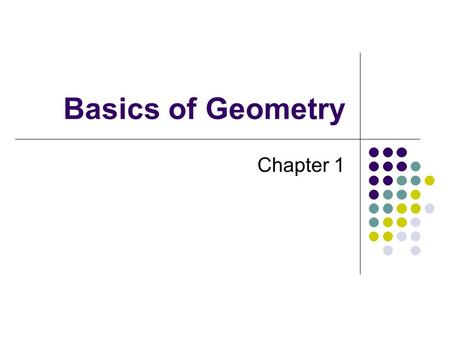 Basics of Geometry Chapter 1. 1.2 Points, Lines, and Planes Three undefined terms in Geometry: Point: No size, no shape, only LOCATION.  Named by a single.