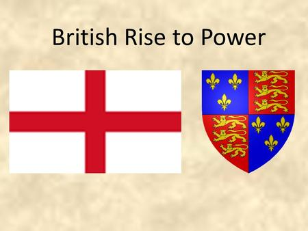British Rise to Power. I can explain how Henry V, the Hundred Years' War, and Joan of Arc are related I can create a chart showing the line of succession.