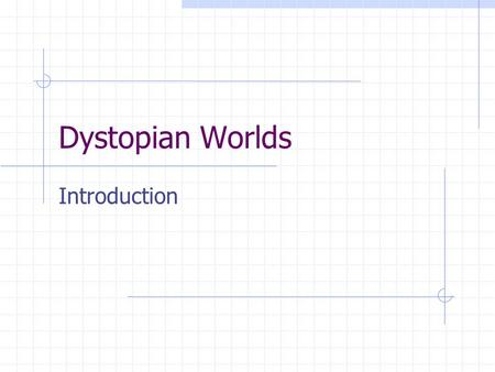 Dystopian Worlds Introduction. A utopia is… A place, state, or condition that is ideally perfect in respect of politics, laws, customs, and conditions.