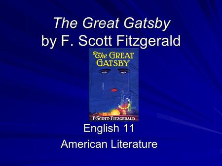 The Great Gatsby by F. Scott Fitzgerald English 11 American Literature.