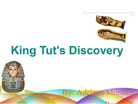King Tut's Discovery By: Adriana Morales Period 8  om/2007/12/king-tut.jpg