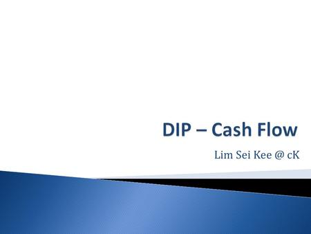 Lim Sei cK.  Cash flow describes the movements of cash into and out of a business  When you look at the bank statement of any business, you soon.