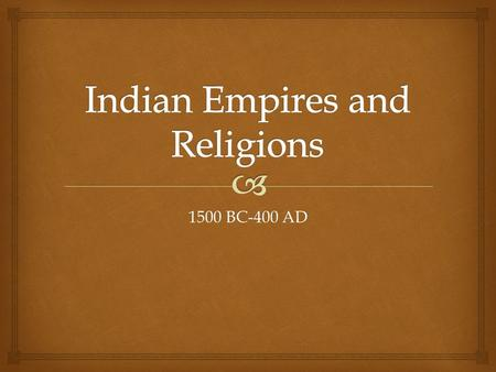 1500 BC-400 AD.  1.What impact did the Aryans have on India? 2.Why was the caste system central to Indian culture? 3.What are the beliefs of Hinduism?