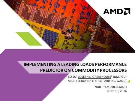 IMPLEMENTING A LEADING LOADS PERFORMANCE PREDICTOR ON COMMODITY PROCESSORS BO SU † JOSEPH L. GREATHOUSE ‡ JUNLI GU ‡ MICHAEL BOYER ‡ LI SHEN † ZHIYING.
