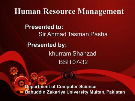 Www.bzupages.com Human Resource Management Presented by: khurram Shahzad khurram Shahzad BSIT07-32 BSIT07-32 Presented to: Sir Ahmad Tasman Pasha Department.