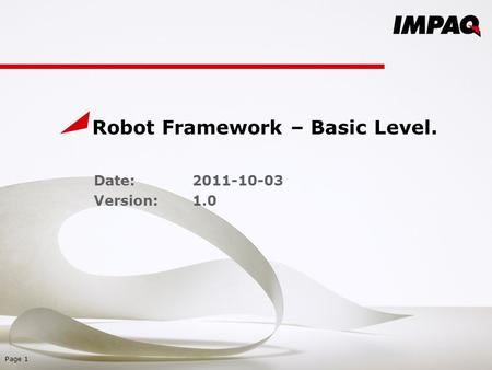 Robot Framework – Basic Level. Date: 2011-10-03 Version:1.0 Page 1.