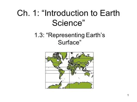 "1 Ch. 1: ""Introduction to Earth Science"" 1.3: ""Representing Earth's Surface"""