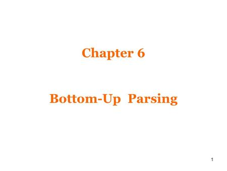 1 Chapter 6 Bottom-Up Parsing. 2 Bottom-up Parsing A bottom-up parsing corresponds to the construction of a parse tree for an input tokens beginning at.