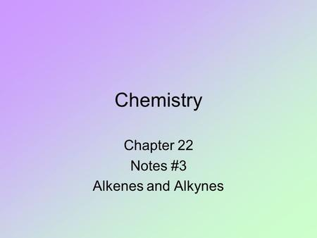 Chemistry Chapter 22 Notes #3 Alkenes and Alkynes.