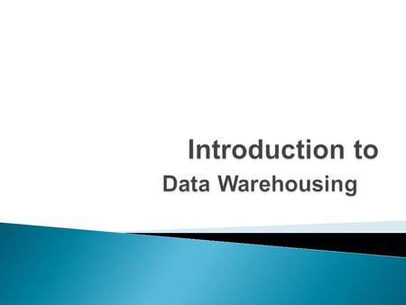  Understand the basic definitions and concepts of data warehouses  Describe data warehouse architectures (high level).  Describe the processes used.