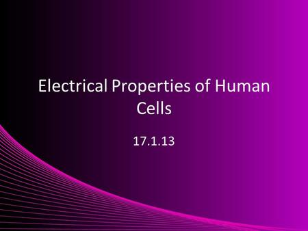 Electrical Properties of Human Cells 17.1.13. Cell membrane Cells are basic building blocks of living organisms. The boundary of animal cells is a plasma.