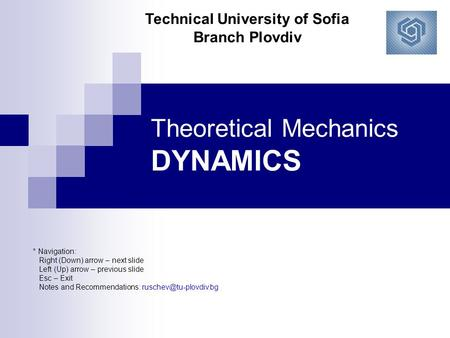 Theoretical Mechanics DYNAMICS * Navigation: Right (Down) arrow – next slide Left (Up) arrow – previous slide Esc – Exit Notes and Recommendations: