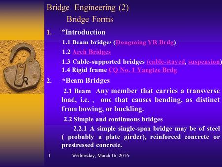 Bridge Engineering (2) Bridge Forms 1. *Introduction 1.1 Beam bridges (Dongming YR Brdg)Dongming YR Brdg 1.2 Arch BridgesArch Bridges 1.3 Cable-supported.