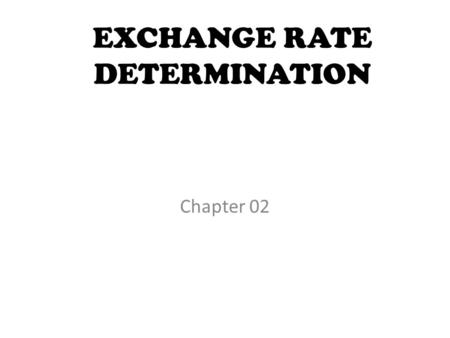 EXCHANGE RATE DETERMINATION Chapter 02. FOREIGN EXCHANGE Popularly referred to as FOREX The conversion of one country's currency into that of another.