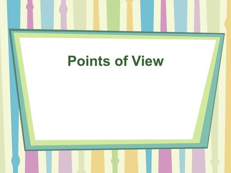 Points of View. Why it is important… How does the point of view affect your responses to the characters? How is your response influenced by how much the.