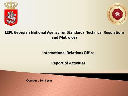 LEPL Georgian National Agency for Standards, Technical Regulations and Metrology October, 2011 year.
