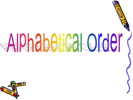 We can put words in a special order called alphabetical order. The first letter of the word is used to tell where the word would appear in ABC order.