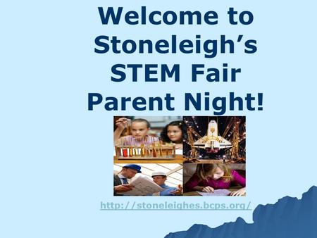 Welcome to Stoneleigh's STEM Fair Parent Night!