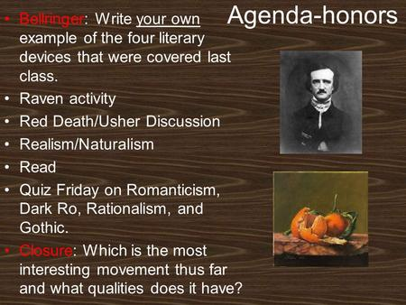 Agenda-honors Bellringer: Write your own example of the four literary devices that were covered last class. Raven activity Red Death/Usher Discussion Realism/Naturalism.