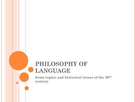 PHILOSOPHY OF LANGUAGE Some topics and historical issues of the 20 th century.