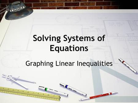 Solving Systems of Equations Graphing Linear Inequalities.