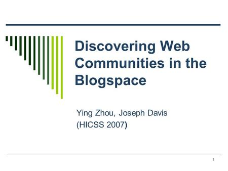1 Discovering Web Communities in the Blogspace Ying Zhou, Joseph Davis (HICSS 2007)