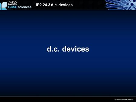 IP2.24.3 d.c. devices © Oxford University Press 2011 d.c. devices.