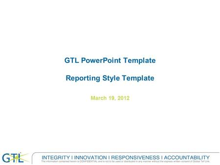 GTL PowerPoint Template Reporting Style Template March 19, 2012.