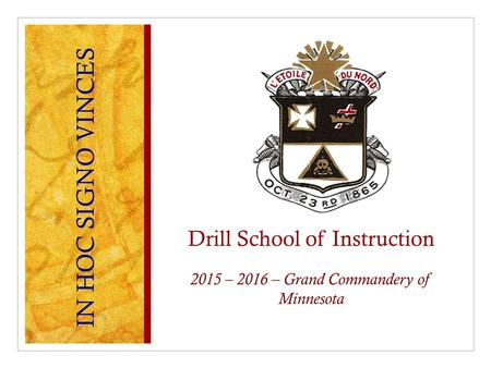 Drill School of Instruction 2015 – 2016 – Grand Commandery of Minnesota IN HOC SIGNO VINCES.